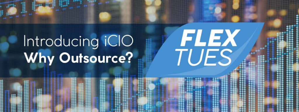 Flex Tuesday. Introducing iCIO. Why Outsource?