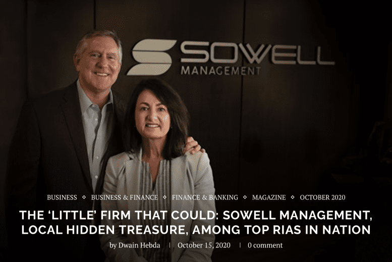 Headling: The 'Little' Firm That Could: Sowell Management, Local Hidden Treasure, Among Top RIAs in Nation. October 15, 2020
